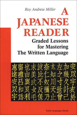 A Japanese Reader: Graded Lessons for Mastering the Written Language 9780804816472