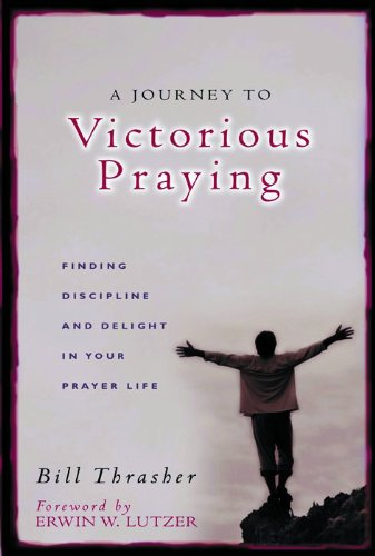 A Journey to Victorious Praying: Finding Discipline and Delight in Your Prayer Life 9780802436986