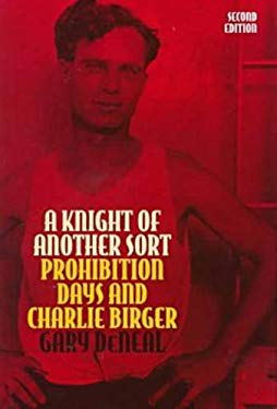 A Knight of Another Sort: Prohibition Days and Charlie Birger, Second Edition 9780809322169
