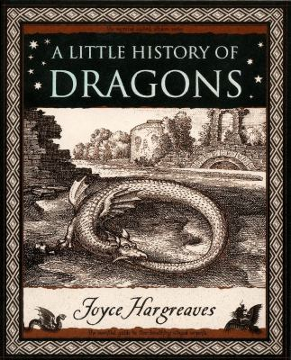 A Little History of Dragons: The Essential Guide to Fire-Breathing Winged Serpents 9780802718020