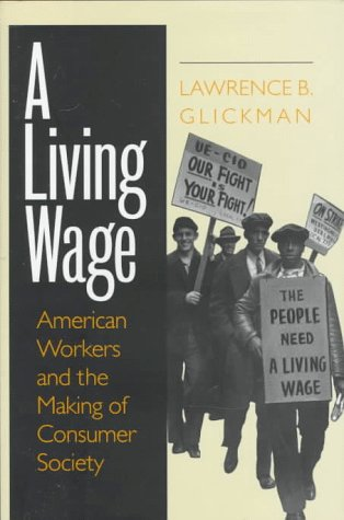 A Living Wage: American Workers and the Making of Consumer Society 9780801433573