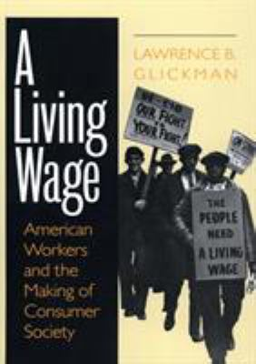 A Living Wage: American Workers and the Making of Consumer Society 9780801486142