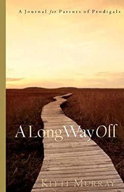 A Long Way Off: Hope & Healing for Parents of Prodigals 9780805427752