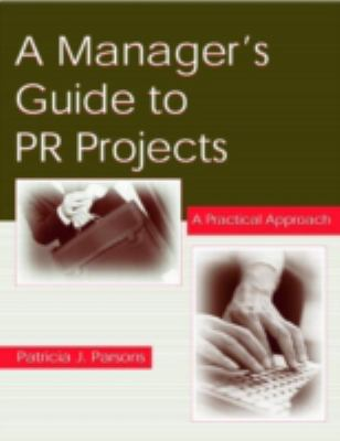 A Manager's Guide to PR Projects: A Practical Approach 9780805845471