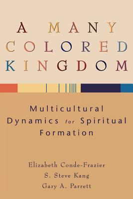 A Many Colored Kingdom: Multicultural Dynamics for Spiritual Formation 9780801027437
