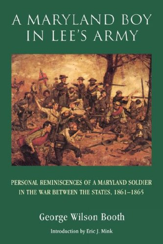 A Maryland Boy in Lee's Army: Personal Reminiscences of a Maryland Soldier in the War Between the States, 1861-1865 - Booth, George Wilson / Mink, Eric J.