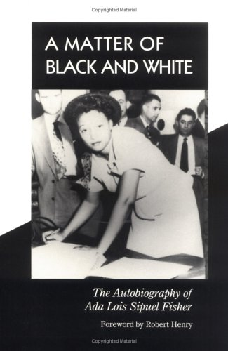 A Matter of Black and White: The Autobiography of ADA Lois Sipuel Fisher 9780806128191