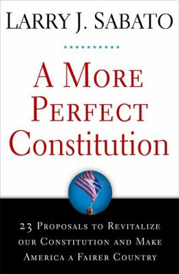 A More Perfect Constitution: 23 Proposals to Revitalize Our Constitution and Make America a Fairer Country 9780802716217