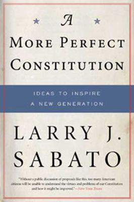 A More Perfect Constitution: Why the Constitution Must Be Revised: Ideas to Inspire a New Generation 9780802716835