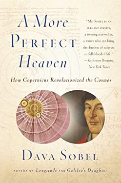 A More Perfect Heaven: How Copernicus Revolutionized the Cosmos 9780802778949