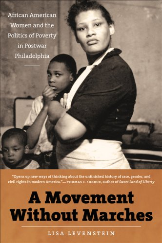 A Movement Without Marches: African American Women and the Politics of Poverty in Postwar Philadelphia 9780807871645