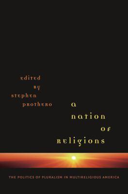 A Nation of Religions: The Politics of Pluralism in Multireligious America 9780807857700
