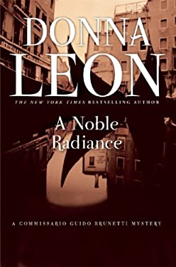 A Noble Radiance: A Commissario Guido Brunetti Mystery 9780802145796