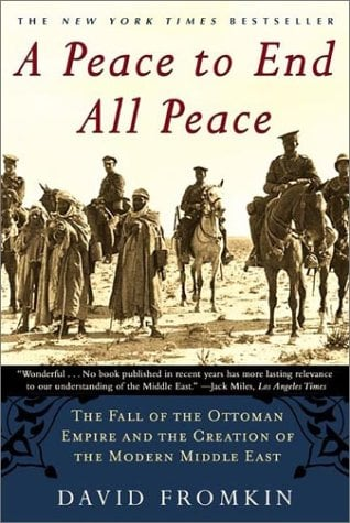 A Peace to End All Peace: The Fall of the Ottoman Empire and the Creation of the Modern Middle East 9780805068849
