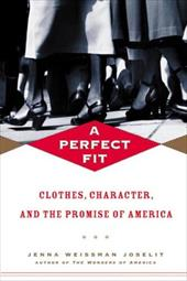 A Perfect Fit: Clothes, Character, and the Promise of America 3287782