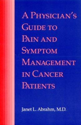 A Physician's Guide to Pain and Symptom Management in Cancer Patients 9780801862465