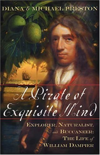 A Pirate of Exquisite Mind: Explorer, Naturalist, and Buccaneer: The Life of William Dampier 9780802714251