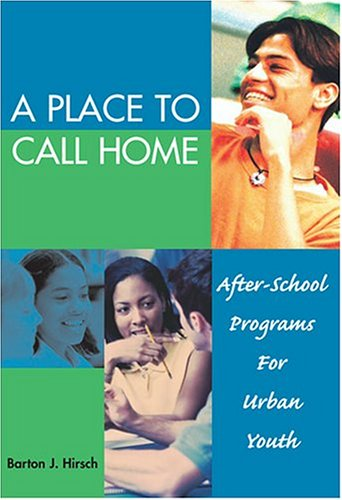 A Place to Call Home: After-School Programs for Urban Youth 9780807745465