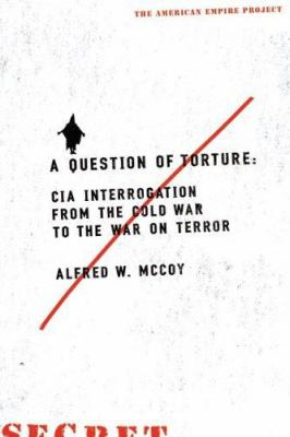A Aep: Question of Torture: CIA Interrogation, from the Cold War to the War on Terror 9780805080414