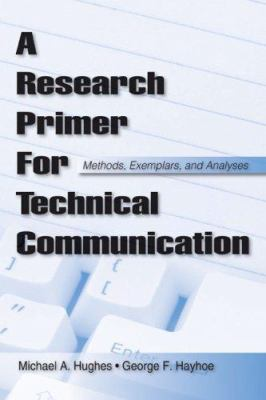 A Research Primer for Technical Communication: Methods, Exemplars, and Analyses 9780805863352