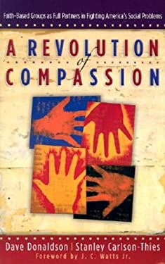 A Revolution of Compassion: Faith-Based Groups as Full Partners in Fighting America's Social Problems 9780801064456
