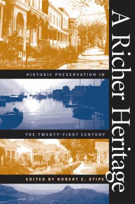 A Richer Heritage: Historic Preservation in the Twenty-First Century 9780807854518