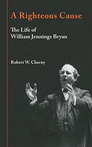 A Righteous Cause: The Life of William Jennings Bryan