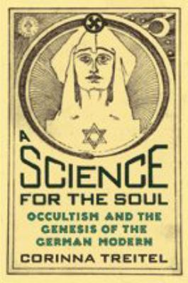 A Science for the Soul: Occultism and the Genesis of the German Modern 9780801878121