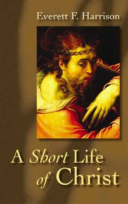 A Short Life of Christ 9780802818249
