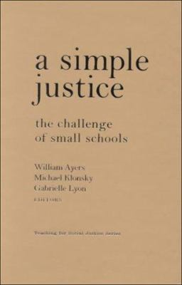 A Simple Justice: The Challenge of Small Schools 9780807739631
