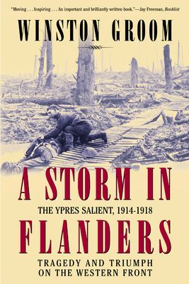 A Storm in Flanders: The Ypres Salient, 1914-1918: Tragedy and Triumph on the Western Front 9780802139986