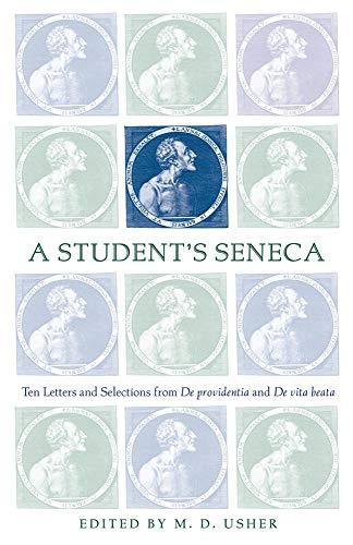 A Student's Seneca: Ten Letters and Selections from de Providentia and de Vita Beata