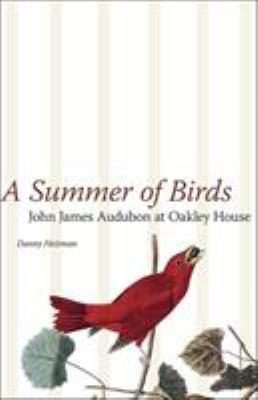A Summer of Birds: John James Audubon at Oakley House 9780807133309