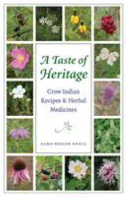 A Taste of Heritage: Crow Indian Recipes and Herbal Medicines 9780803293533