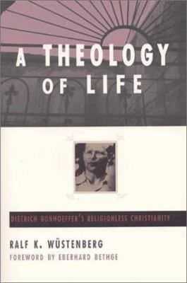 A Theology of Life: Dietrich Bonhoeffer's Religionless Christianity 9780802842664