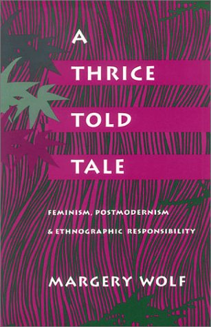 A Thrice-Told Tale: Feminism, Postmodernism, and Ethnographic Responsibility 9780804719803