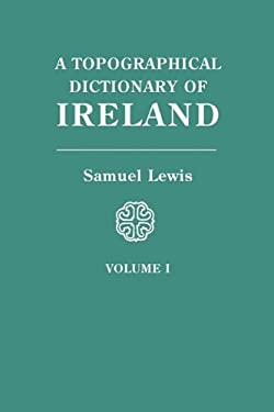 A Topographical Dictionary of Ireland. in Two Volumes. Volume I 9780806310619