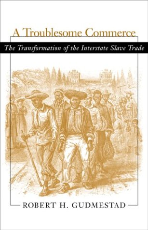 A Troublesome Commerce: The Transformation of the Interstate Slave Trade 9780807128848