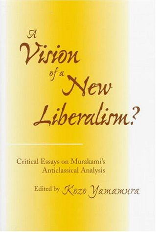A Vision of a New Liberalism: Critical Essays on Murakami's Anticlassical Analysis 9780804731508