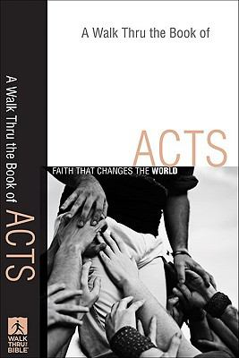 A Walk Thru the Book of Acts: Faith That Changes the World 9780801071751