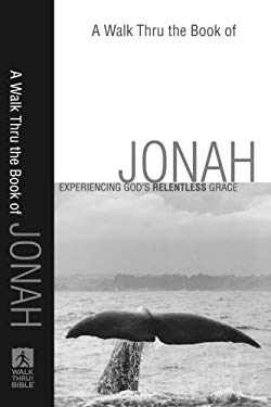 A Walk Thru the Book of Jonah: Experiencing God's Relentless Grace 9780801071713