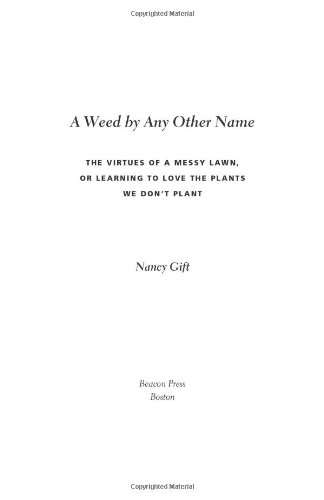 A Weed by Any Other Name: The Virtues of a Messy Lawn, or Learning to Love the Plants We Don't Plant 9780807085523