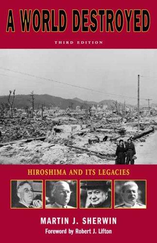 A World Destroyed: Hiroshima and Its Legacies 9780804739573