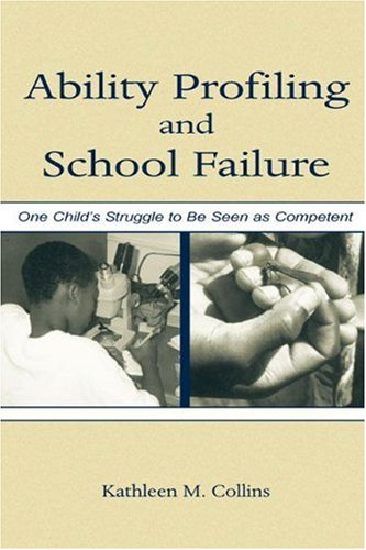 Ability Profiling and School Failure: One Child's Struggle to Be Seen as Competent 9780805841565