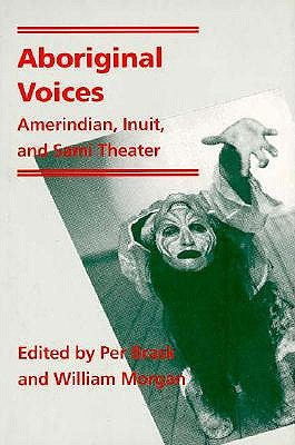 Aboriginal Voices: Amerindian, Inuit, and Sami Theater 9780801843761
