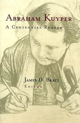 Abraham Kuyper: A Centennial Reader 9780802843210