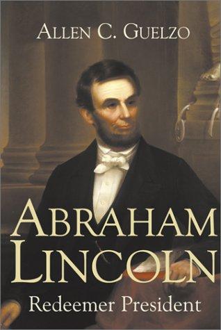 Abraham Lincoln: Redeemer President 9780802842930