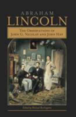 Abraham Lincoln: The Observations of John G. Nicolay and John Hay 9780809327386
