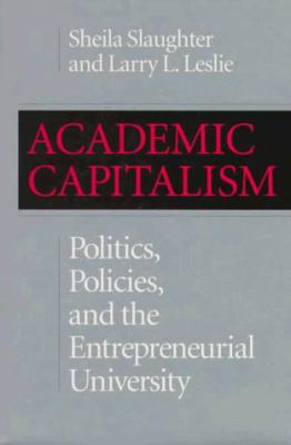 Academic Capitalism: Politics, Policies, and the Entrepreneurial University 9780801855498