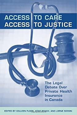 Access to Care, Access to Justice: The Legal Debate Over Private Health Insurance in Canada 9780802094209